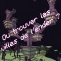 minecraft  1.9 ou trouver les villes de l'ender